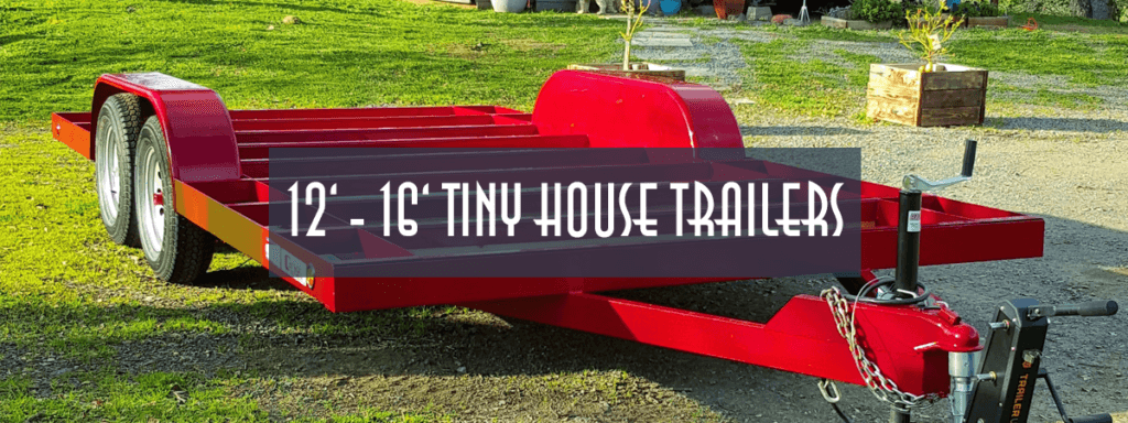 12ft to 16ft Tiny House Trailers